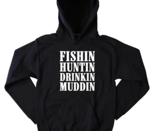 Funny Fishn Huntin Drinkin Muddin Hoodie Country Hick Cowgirl Cowboy Redneck Southern Merica Tumblr Sweatshirt