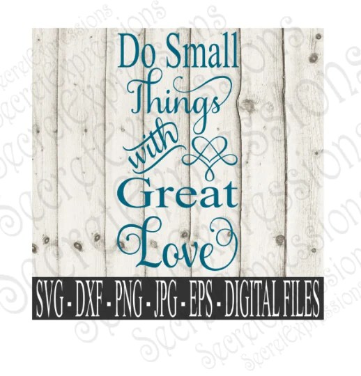 Download Do Small Things With Great Love Svg, Digital File, SVG ...