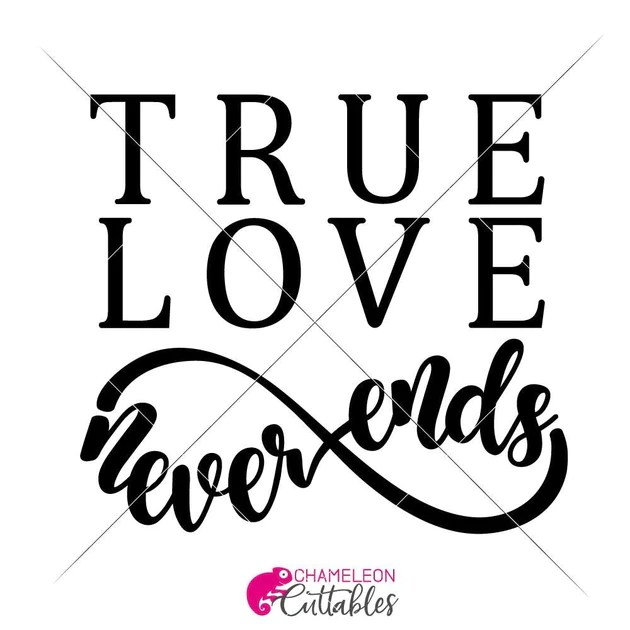 True Love never ends svg png dxf eps | Chameleon Cuttables LLC