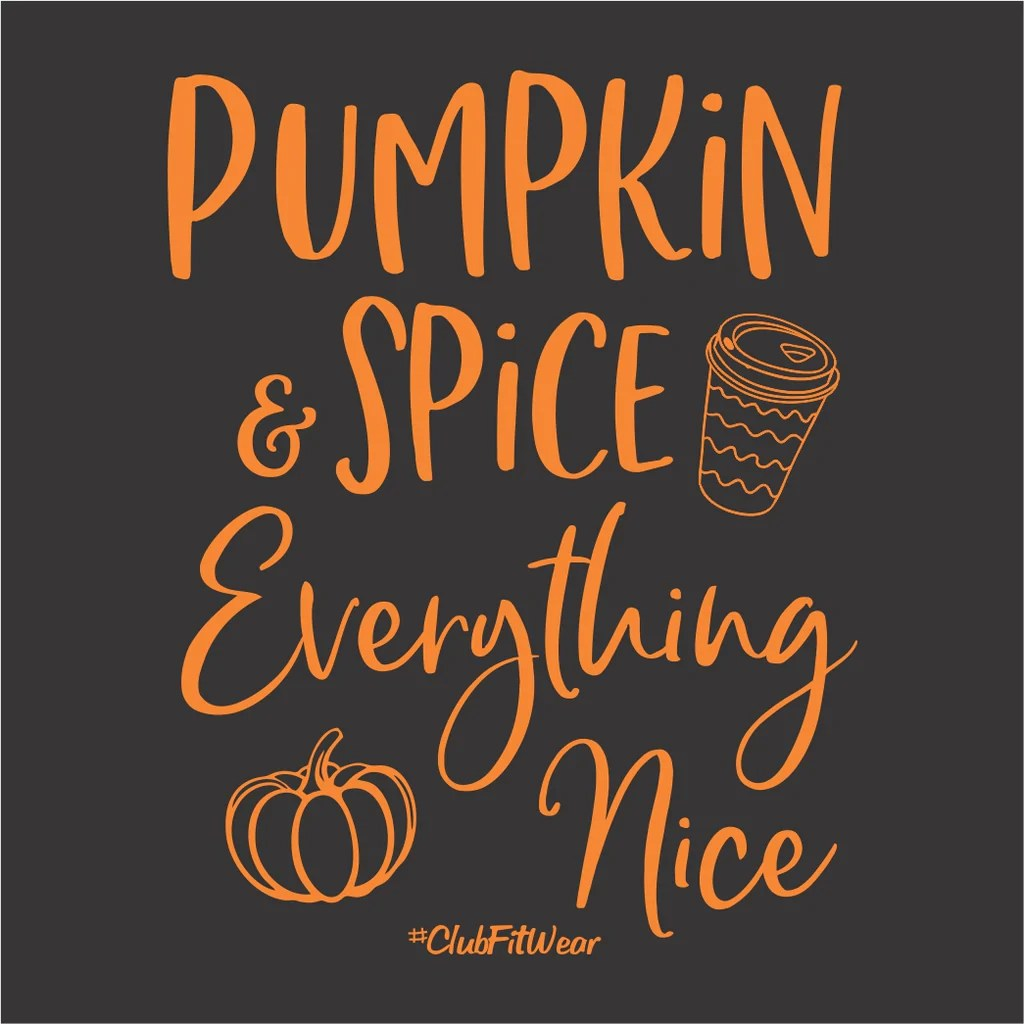 Pumpkin Spice Everything Nice Clubfitwear