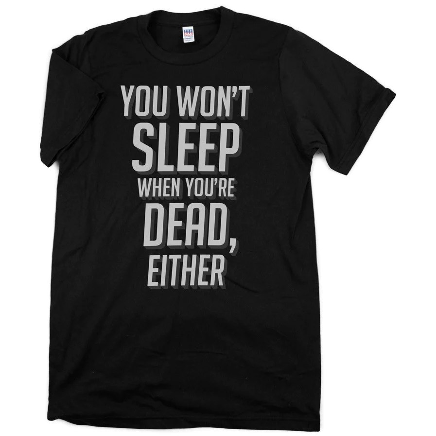 hight resolution of sleep when you re dead shirt