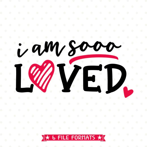 Download Love SVG - I am so Loved SVG file - Iron on Transfer file ...