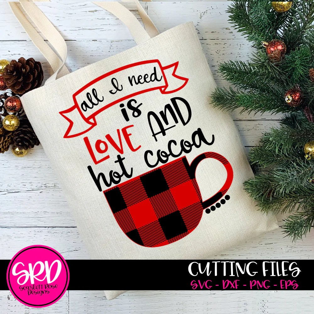 Download Christmas SVG, DXF, All I Need is Love and Hot Cocoa ...