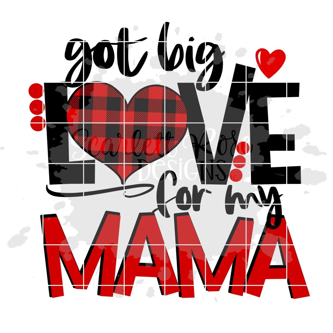 Download Valentine's Day SVG, Got Big Love for my Mama SVG ...