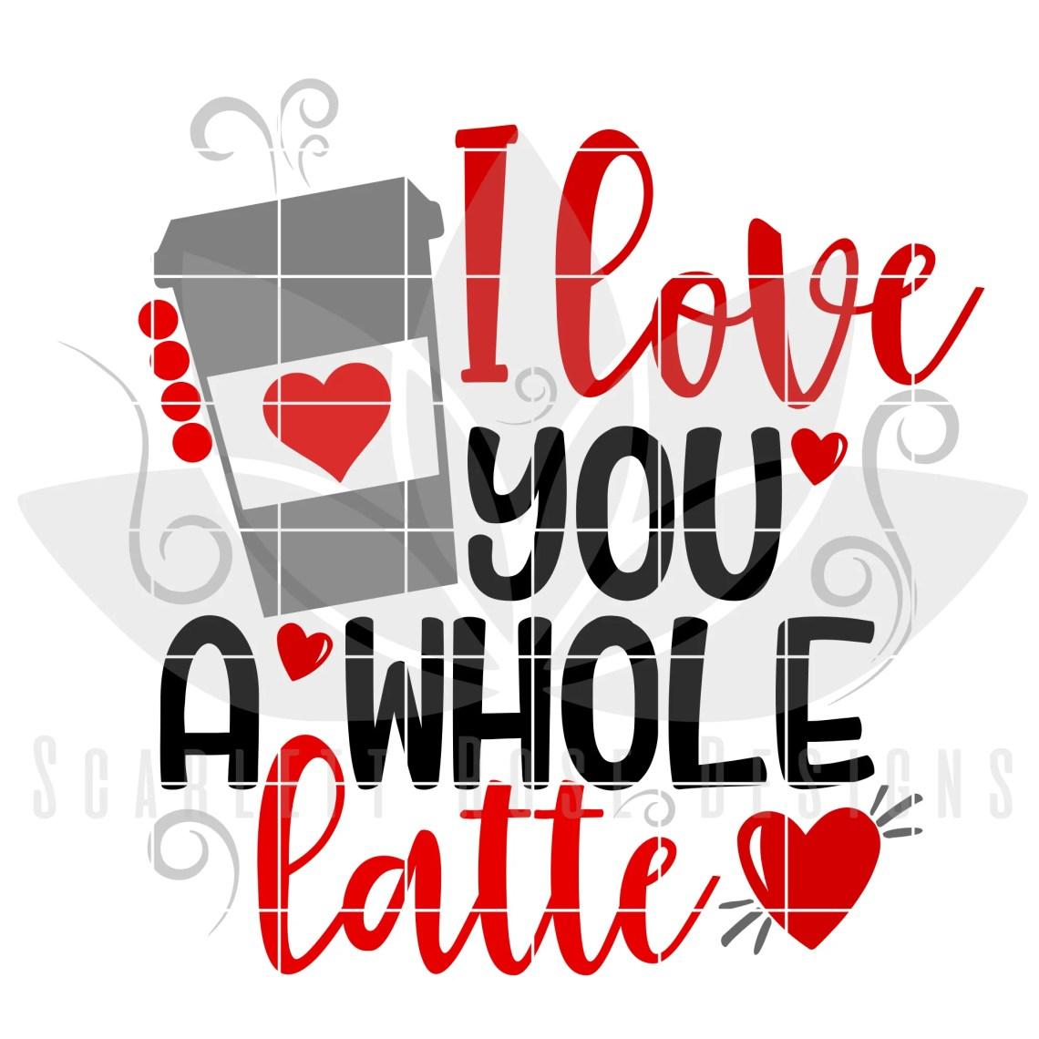 Download Valentine's Day SVG, DXF, I Love You a Whole Latte SVG ...