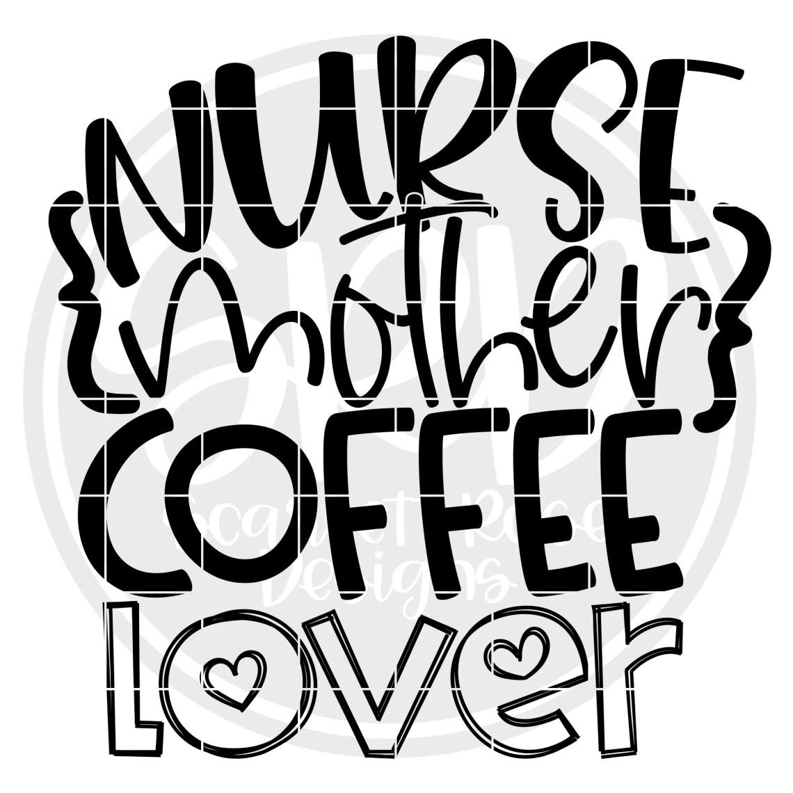Download Nurse SVG, Nurse Mother Coffee Lover SVG cut file ...
