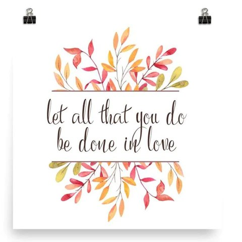 Download Let all that you do be done in Love - Poster Art Print ...