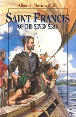 Saint Francis of the Seven Seas by Nevins, Albert J.