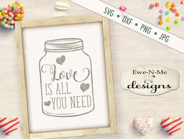 Download Love Is All You Need Mason Jar - SVG - Ewe N Me Designs