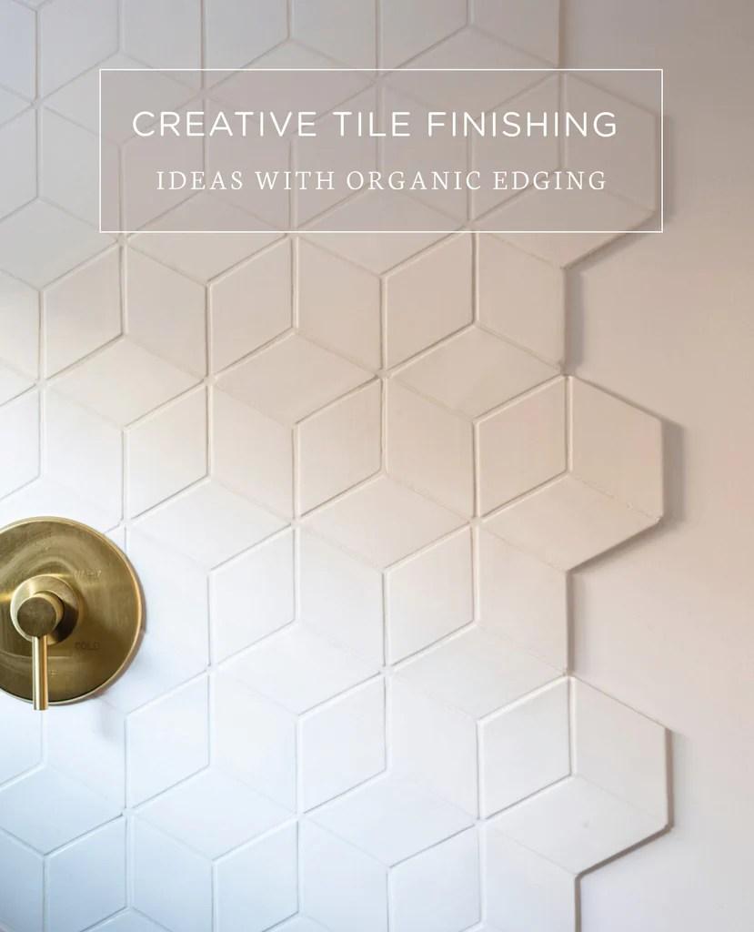finishing tile ideas with organic edges