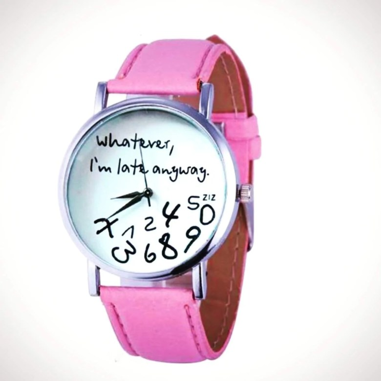 Whatever, I'm late anyway, Women's Watch