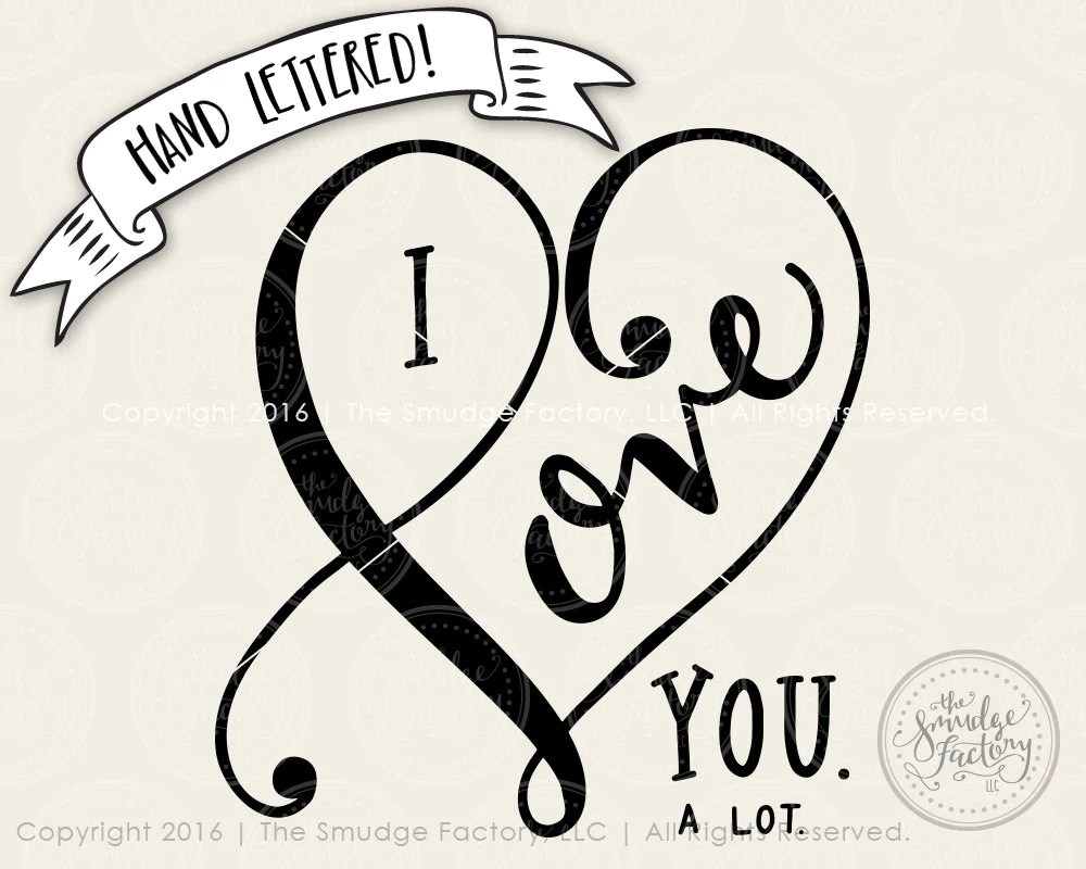 Download I Love You A Lot SVG & Printable - The Smudge Factory