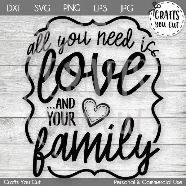 Download Family SVG - All You Need Is Love And Your Family- Craft ...