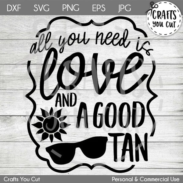 Download Summer SVG Cut File - All You Need Is Love And A Good Tan ...