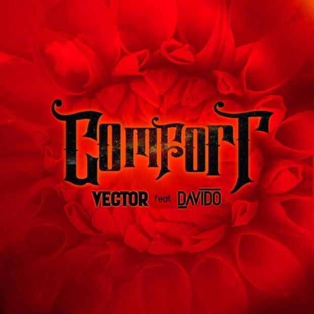 Vector Comfort 1 - Vector ft. Davido – Comfort