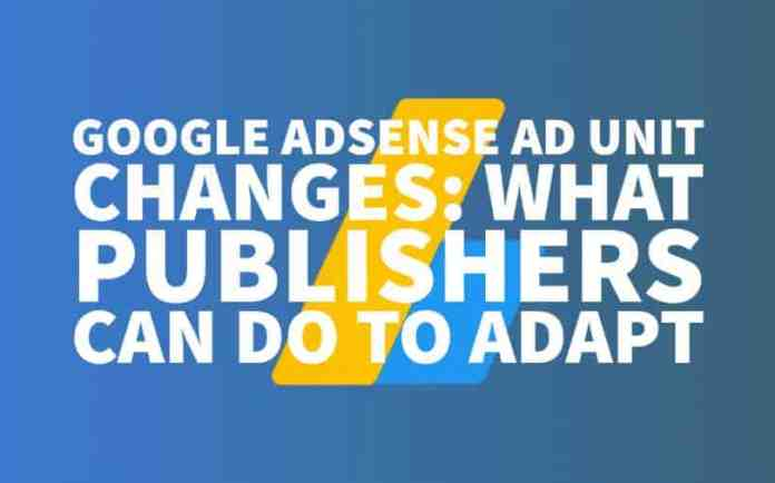 Google AdSense Ad Unit Changes: What Publishers Can Do To Adapt