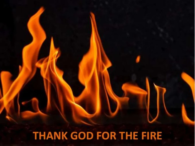 Thank God for the Fire