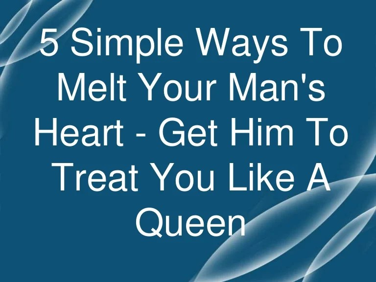 5 Simple Ways To Melt Your Mans Heart Get Him To Treat