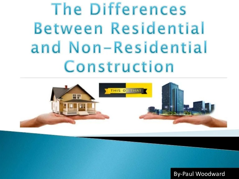 Paul Woodward The Differences Between Residential And Non