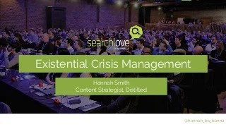 SearchLove London - Hannah Smith, Existential Crisis Management