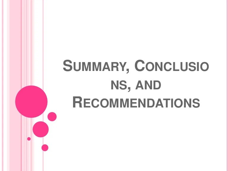 Summary Conclusions And Recommendations