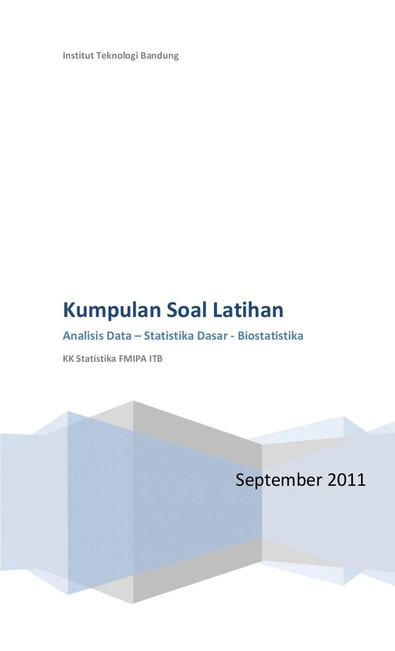 Contoh soal statistika matematika dan jawaban 1. Kumpulan Soal Latihan Andat Statdas Biostat 2011