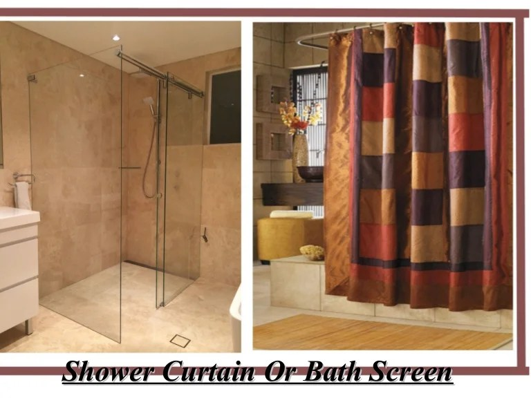 shower curtain or bath screen