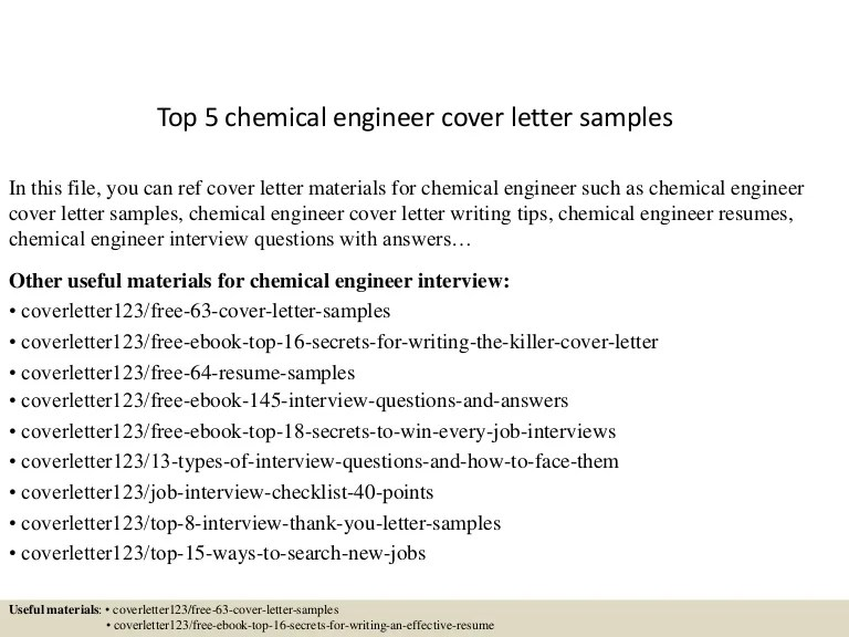 A cover letter introduces you to a prospective employer and is placed over your resume when you apply for a job. Top 5 Chemical Engineer Cover Letter Samples