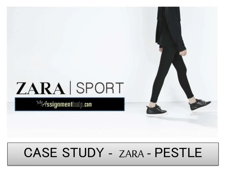 Zara Case Analysis Zara Case Study Pestle Swot Analysis Case Study