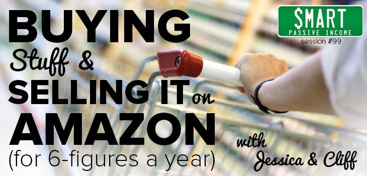 SPI Podcast Session #99 - Buying Stuff and Selling it on Amazon (for 6-figures a year)