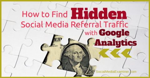 find hidden social media traffic in google analytics