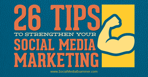 https://i0.wp.com/cdn.socialmediaexaminer.com/wp-content/uploads/2014/11/dh-26-tips-strengthen-social-media-480.png