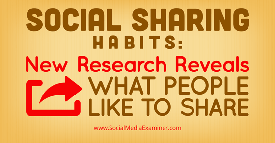 Social Sharing Habits: New Research Reveals What People Like to Share
