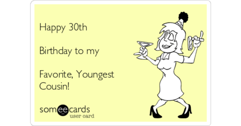 Happy 30th Birthday To My Favorite Youngest Cousin Ecard
