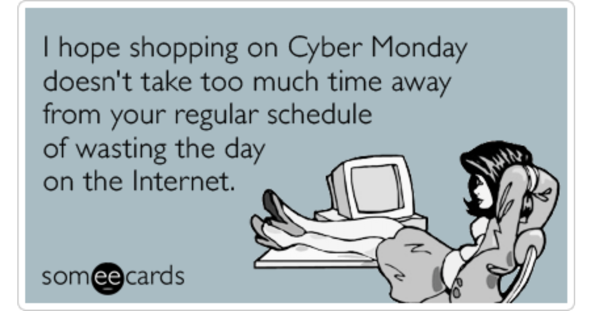Cyber Monday Wasting Time Funny Ecard Workplace Ecard