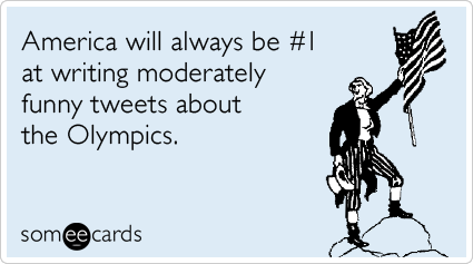 Funny Sports Ecard: America will always be #1 at writing moderately funny tweets about the Olympics.