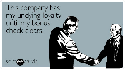 This Company Has My Undying Loyalty Until My Bonus Check