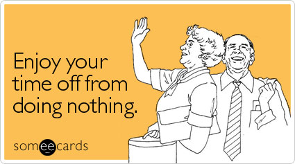 someecards.com - Enjoy your time off from doing nothing