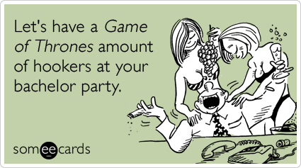Funny Wedding Ecard: Let's have a Game of Thrones amount of hookers at your bachelor party.