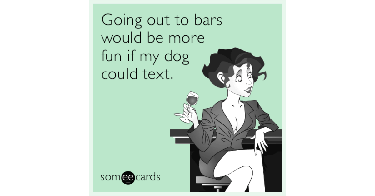 Going out to bars would be more fun if my dog could text
