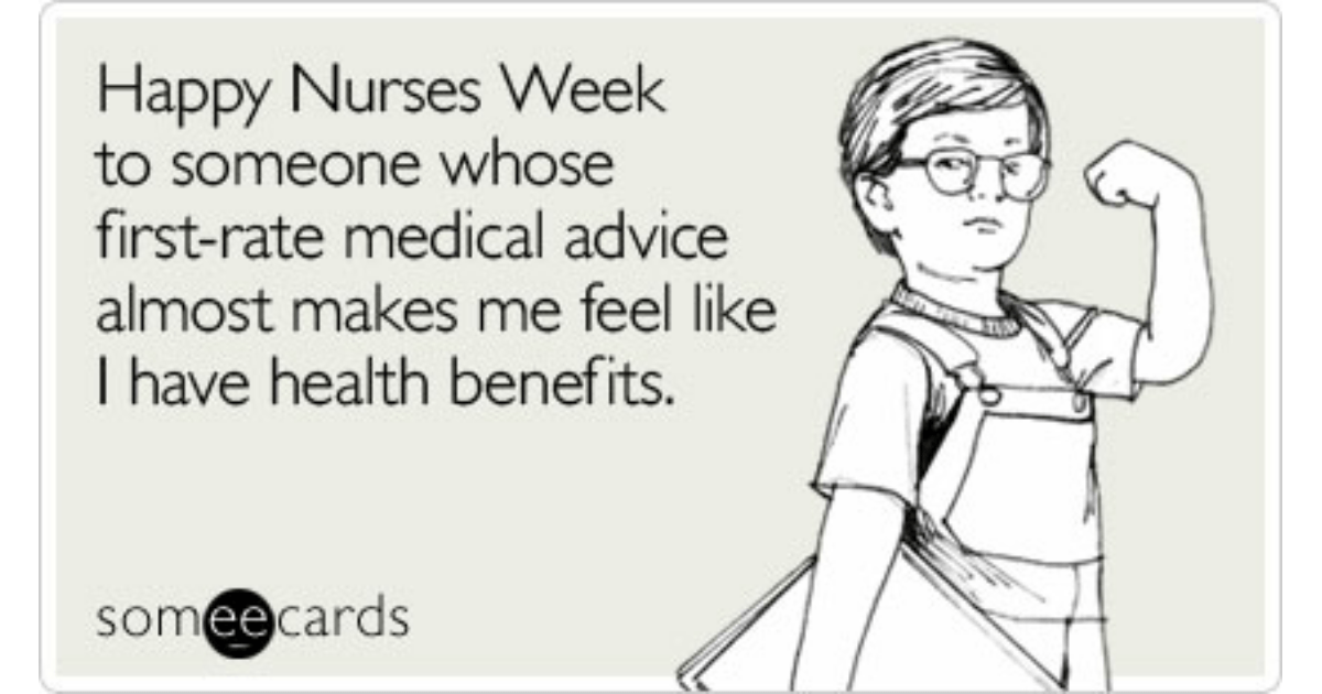 Happy Nurses Week to someone whose first-rate medical