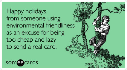 someecards.com - Happy holidays from someone using environmental friendliness as an excuse for being too cheap and lazy to send a real card