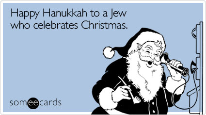 Happy Hanukkah to a Jew who celebrates Christmas