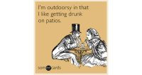 I'm outdoorsy in that I like getting drunk on patios ...