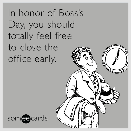 In Honor Of Bosss Day You Should Totally Feel Free To
