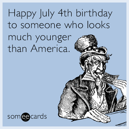 Happy July 4th Birthday To Someone Who Looks Much Younger