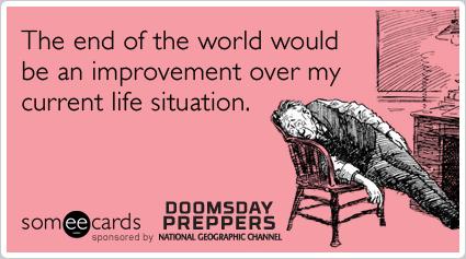 Apocalypse Survival Life Doomsday Preppers Funny Ecard