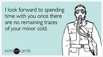 Funny Get Well Ecard: I look forward to spending time with you once there are no remaining traces of your minor cold.