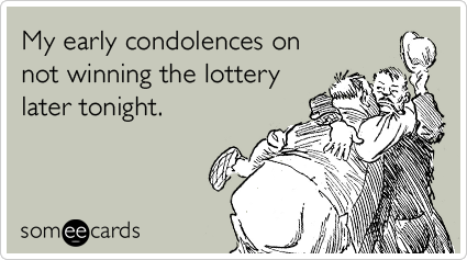 someecards.com - My early condolences on not winning the lottery later tonight.