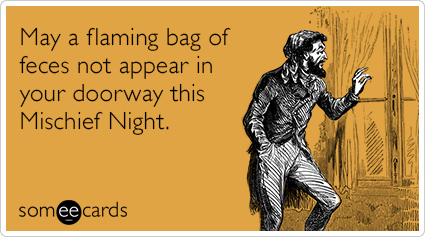 Funny Halloween Ecard: May a flaming bag of feces not appear in your doorway this Mischief Night.